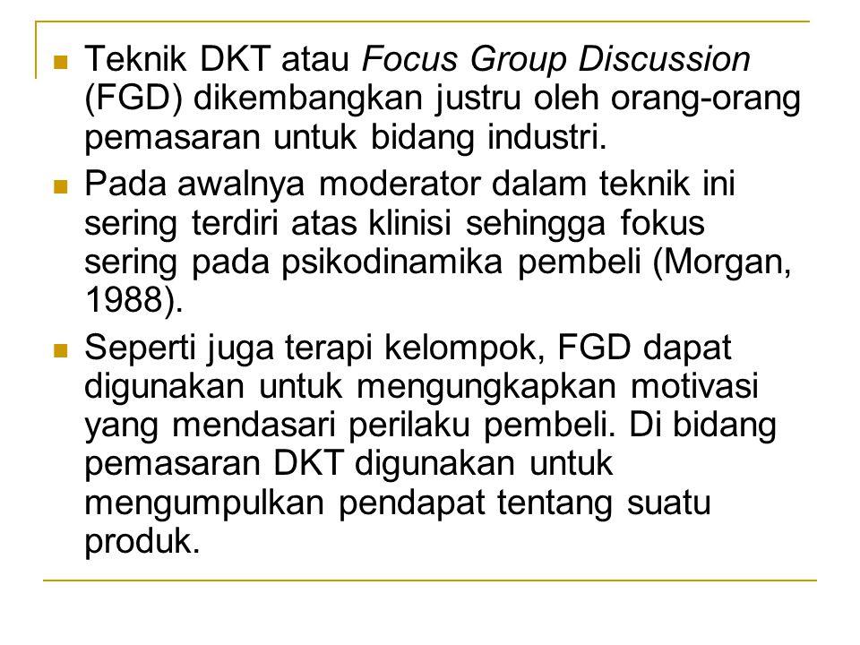 Teknik DKT atau Focus Group Discussion (FGD) dikembangkan justru oleh orang-orang pemasaran untuk bidang industri.
