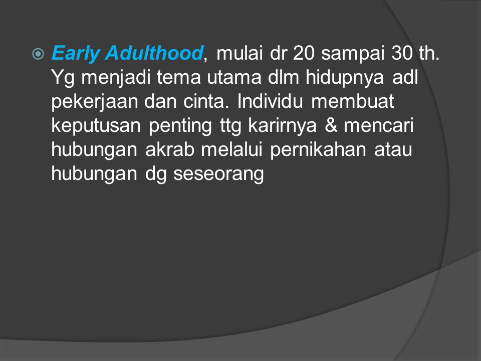 Early Adulthood, mulai dr 20 sampai 30 th