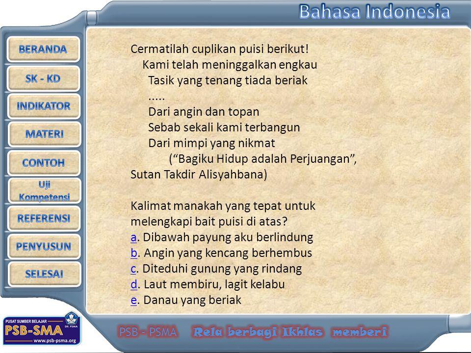 Cermatilah cuplikan puisi berikut!