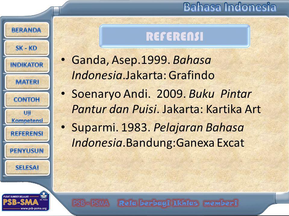 REFERENSI Ganda, Asep.1999. Bahasa Indonesia.Jakarta: Grafindo. Soenaryo Andi. 2009. Buku Pintar Pantur dan Puisi. Jakarta: Kartika Art.