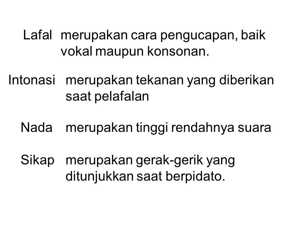 Lafal merupakan cara pengucapan, baik vokal maupun konsonan. Intonasi. merupakan tekanan yang diberikan saat pelafalan.
