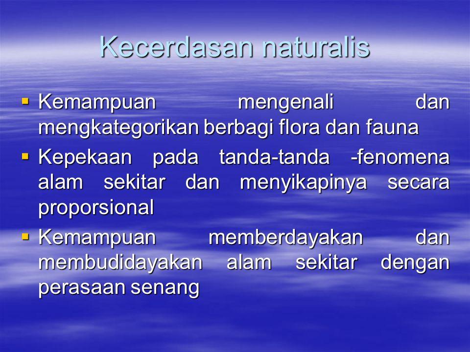 Kecerdasan naturalis Kemampuan mengenali dan mengkategorikan berbagi flora dan fauna.