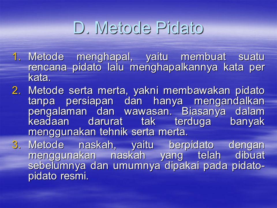 D. Metode Pidato Metode menghapal, yaitu membuat suatu rencana pidato lalu menghapalkannya kata per kata.