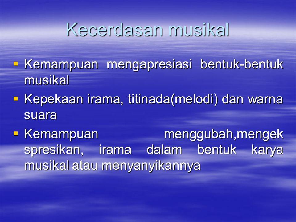 Kecerdasan musikal Kemampuan mengapresiasi bentuk-bentuk musikal