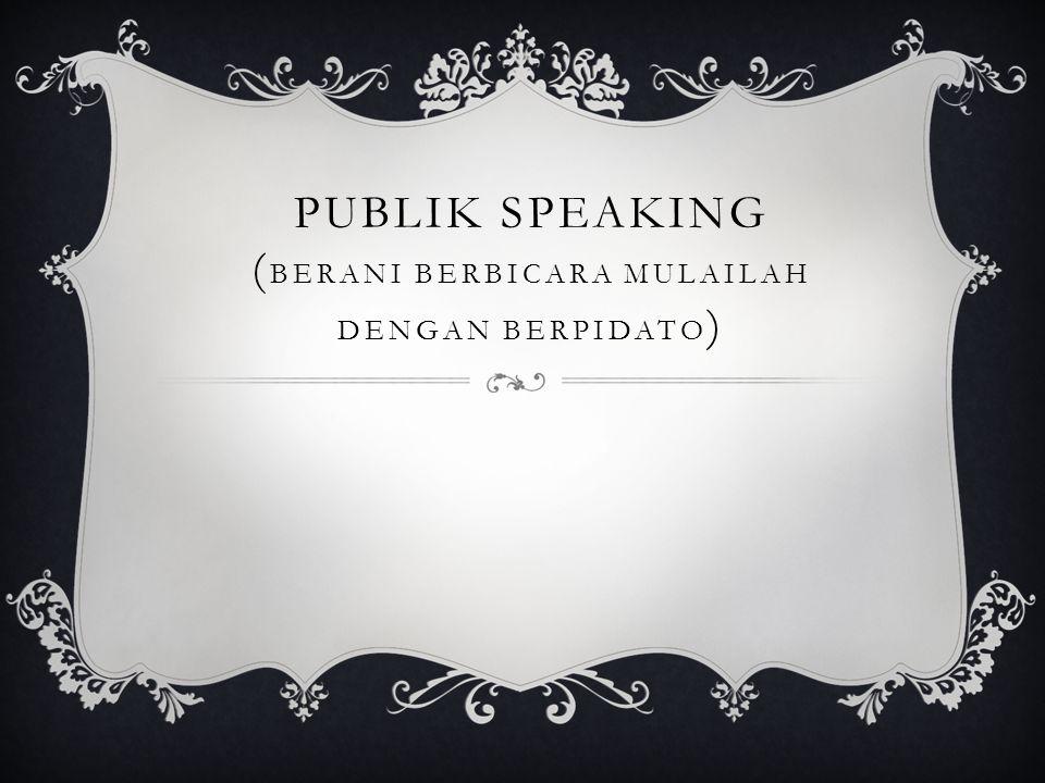 Publik SPEAKING (Berani Berbicara Mulailah dengan Berpidato)