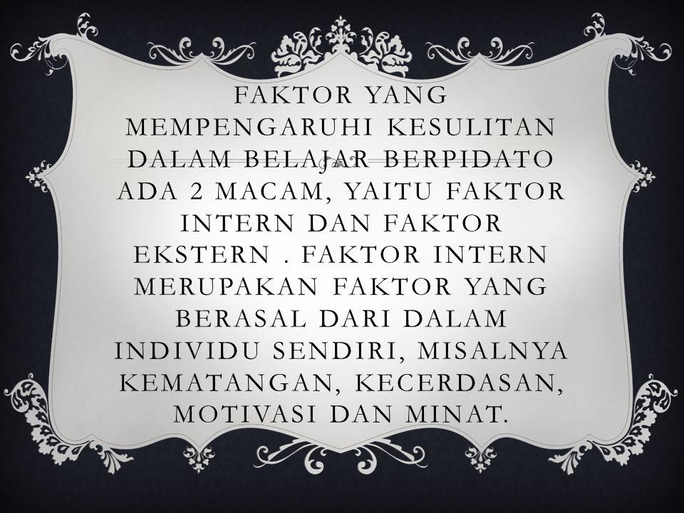 Faktor yang mempengaruhi kesulitan dalam belajar Berpidato ada 2 macam, yaitu Faktor Intern dan Faktor Ekstern .