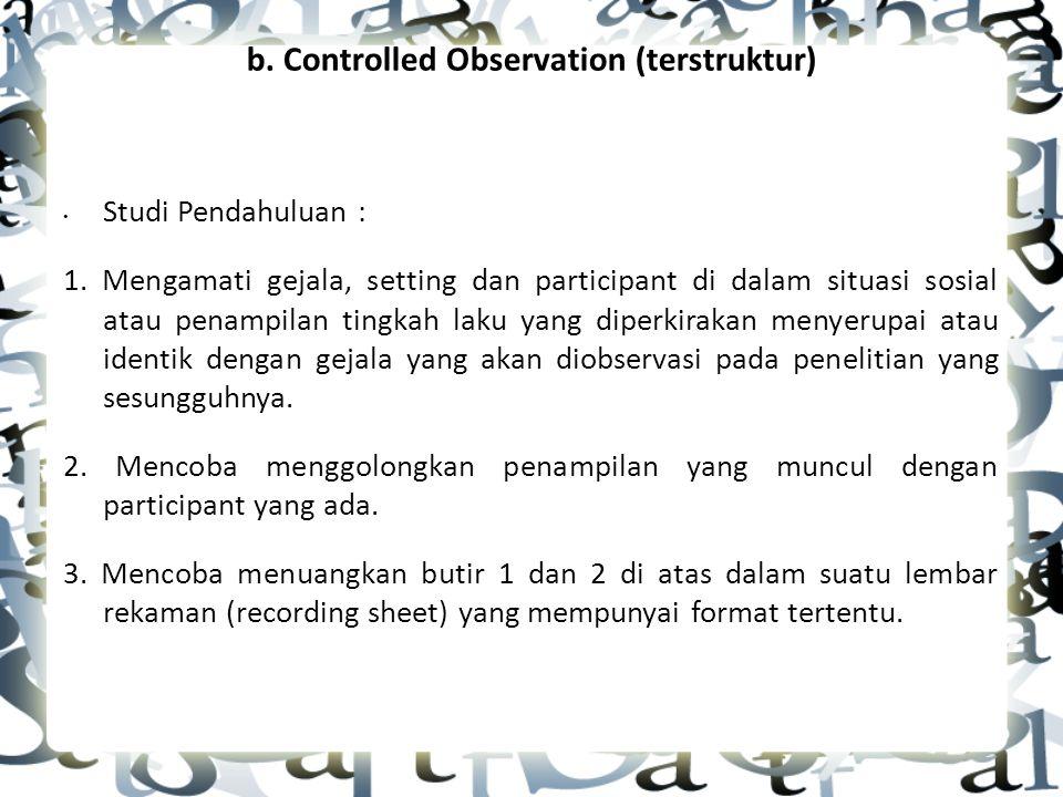 b. Controlled Observation (terstruktur)