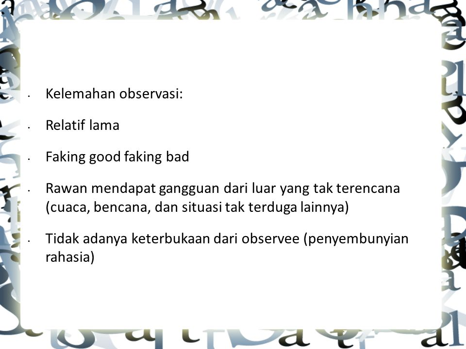 Kelemahan observasi: Relatif lama. Faking good faking bad.