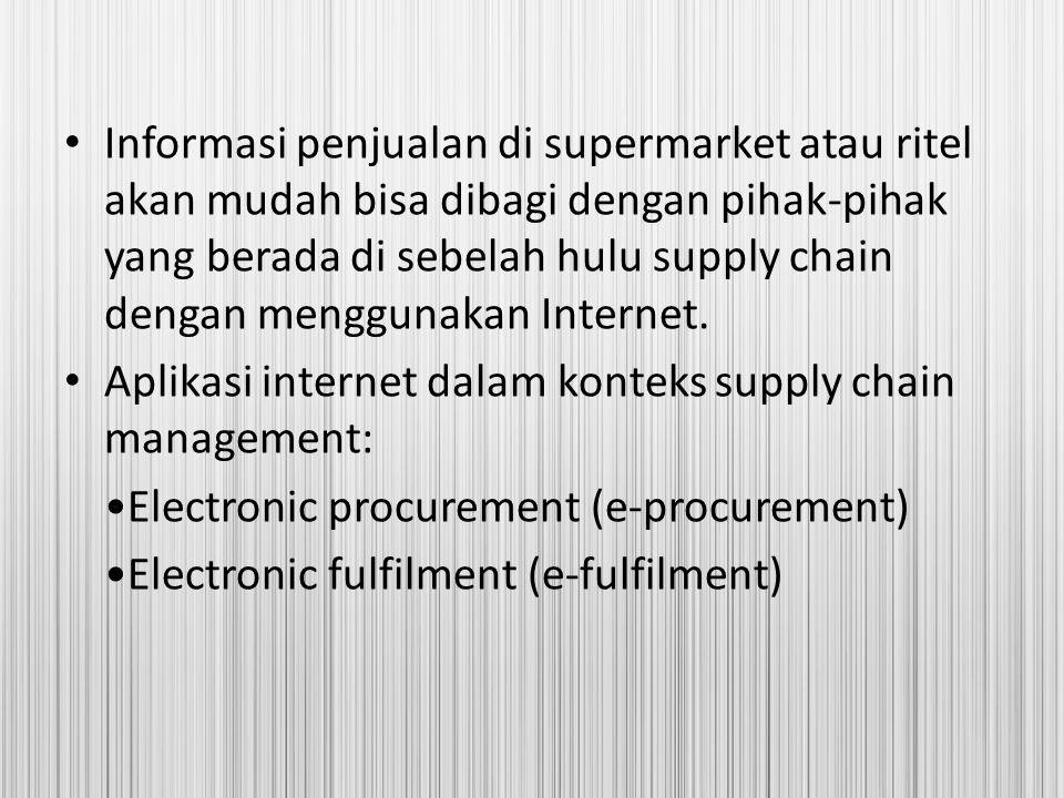 Informasi penjualan di supermarket atau ritel akan mudah bisa dibagi dengan pihak-pihak yang berada di sebelah hulu supply chain dengan menggunakan Internet.