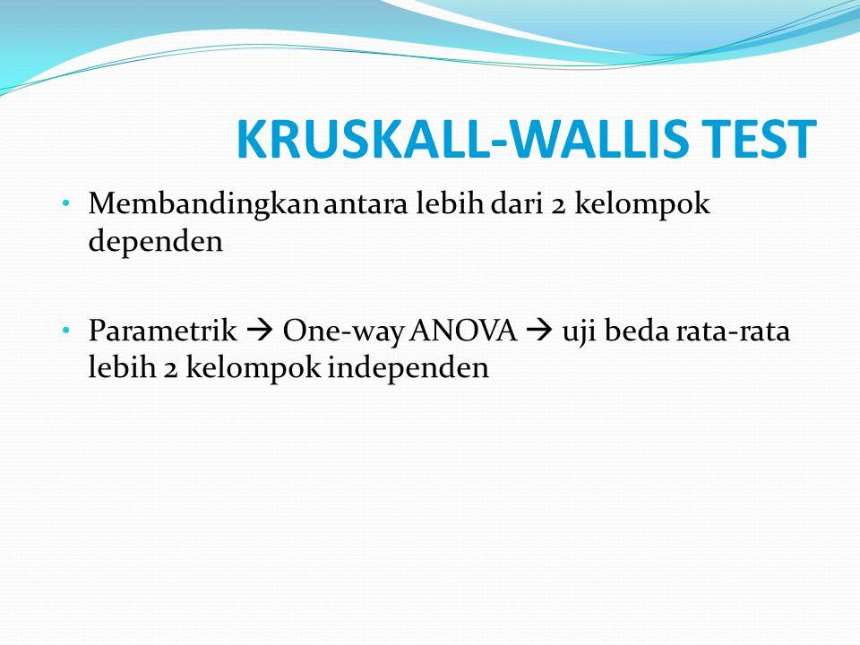 KRUSKALL-WALLIS TEST Membandingkan antara lebih dari 2 kelompok dependen.