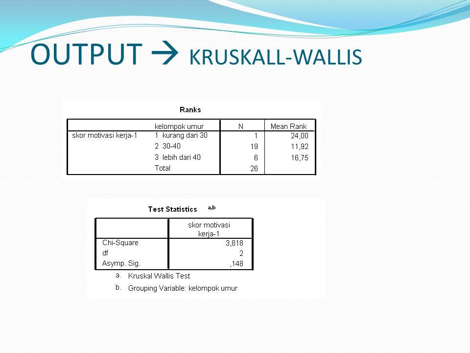 OUTPUT  KRUSKALL-WALLIS