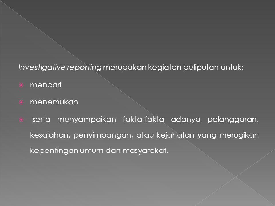 Investigative reporting merupakan kegiatan peliputan untuk: