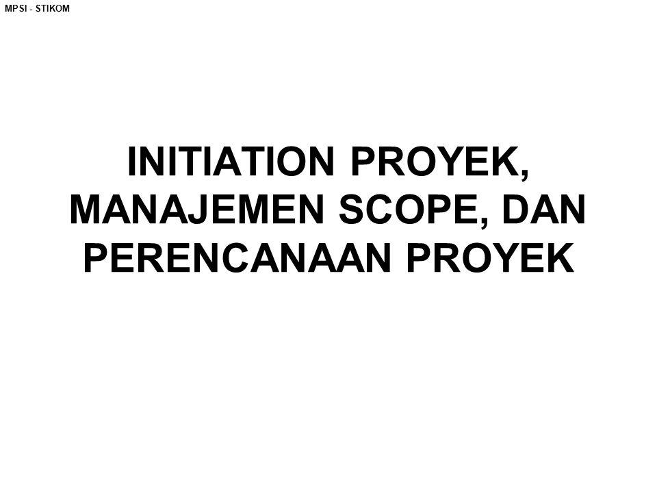 INITIATION PROYEK, MANAJEMEN SCOPE, DAN PERENCANAAN PROYEK