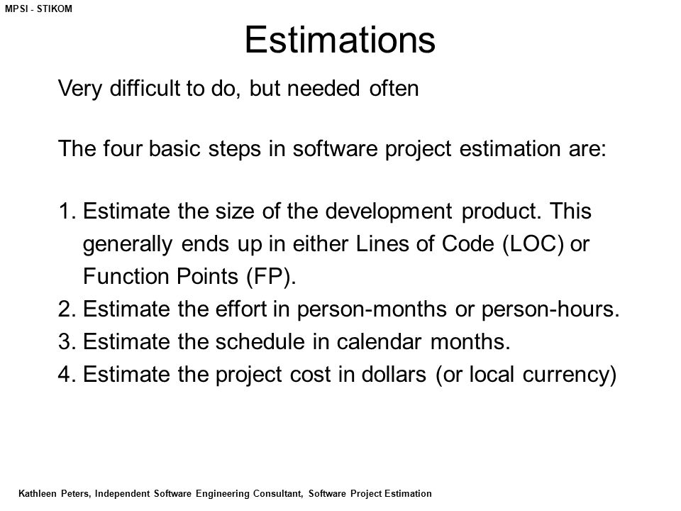 Estimations Very difficult to do, but needed often