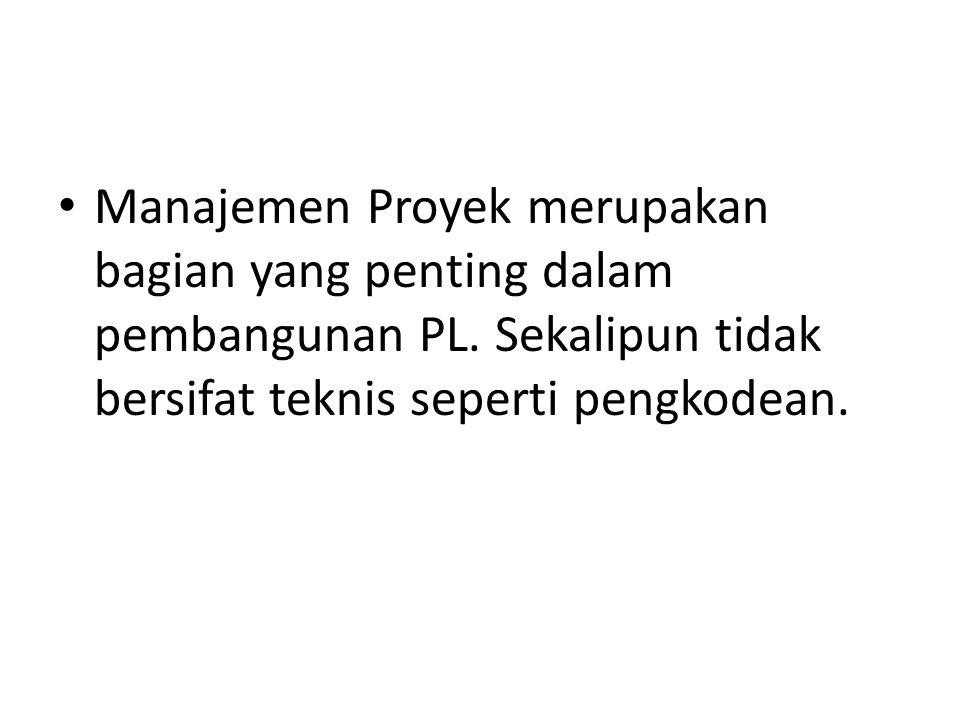 Manajemen Proyek merupakan bagian yang penting dalam pembangunan PL