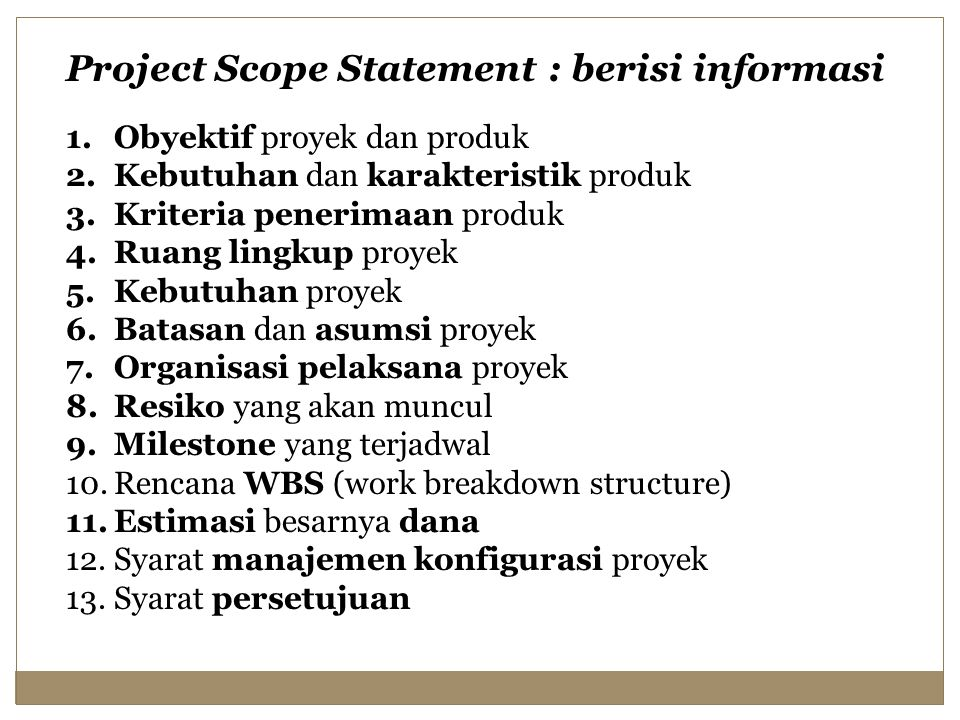 Project Scope Statement : berisi informasi