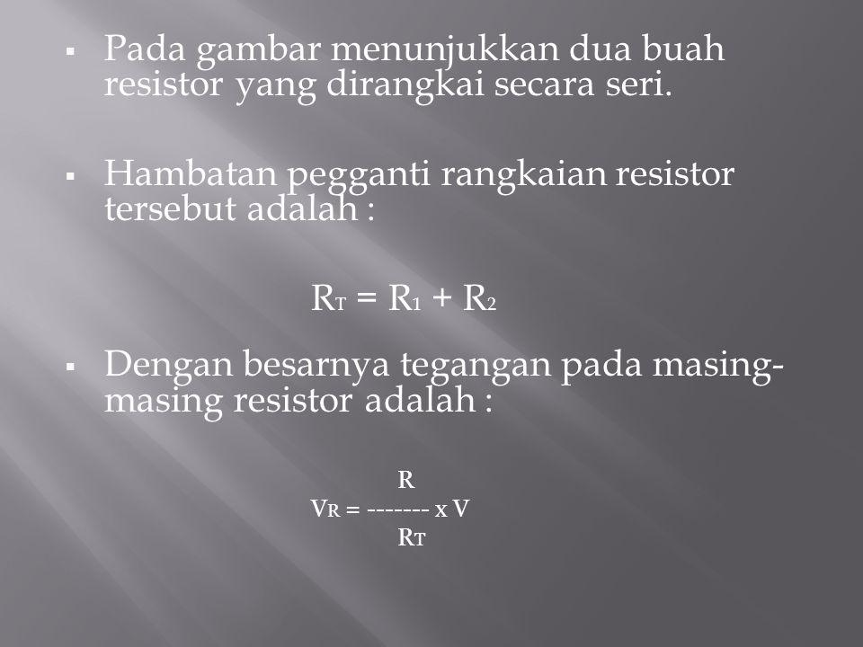 Pada gambar menunjukkan dua buah resistor yang dirangkai secara seri.