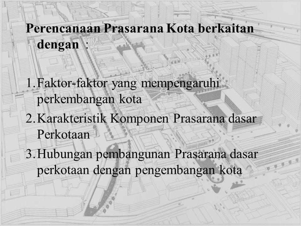 Perencanaan Prasarana Kota berkaitan dengan :