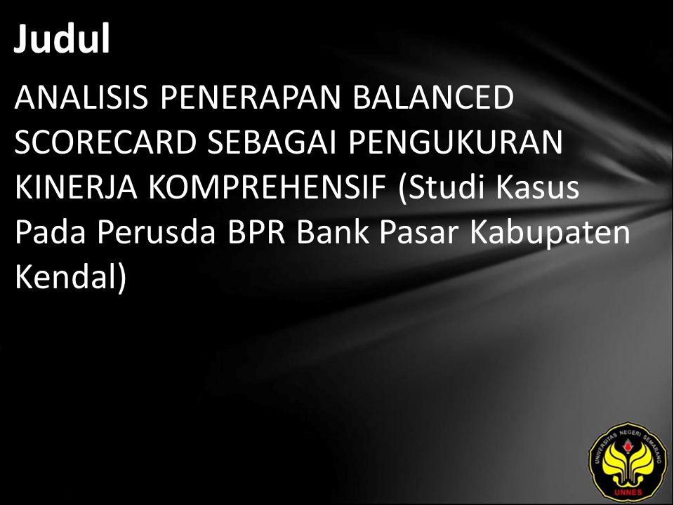 Judul ANALISIS PENERAPAN BALANCED SCORECARD SEBAGAI PENGUKURAN KINERJA KOMPREHENSIF (Studi Kasus Pada Perusda BPR Bank Pasar Kabupaten Kendal)