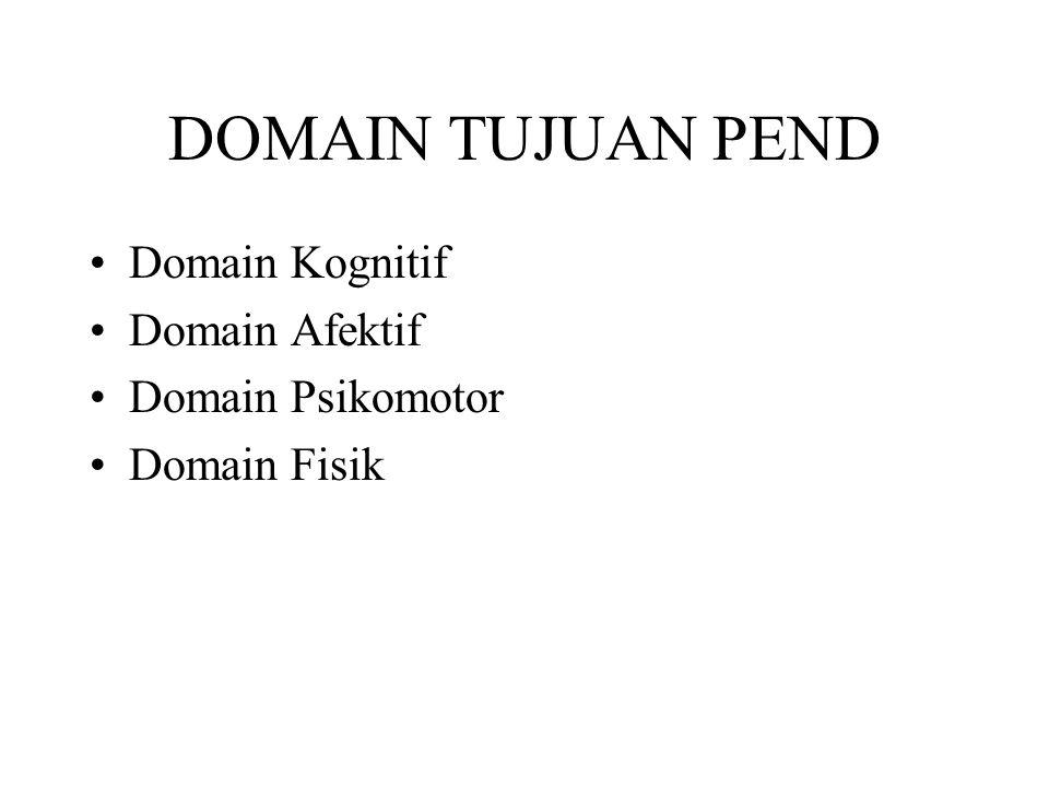 DOMAIN TUJUAN PEND Domain Kognitif Domain Afektif Domain Psikomotor