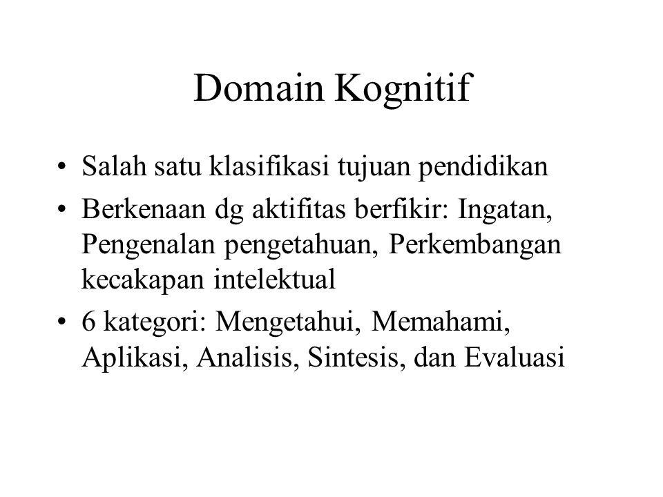 Domain Kognitif Salah satu klasifikasi tujuan pendidikan