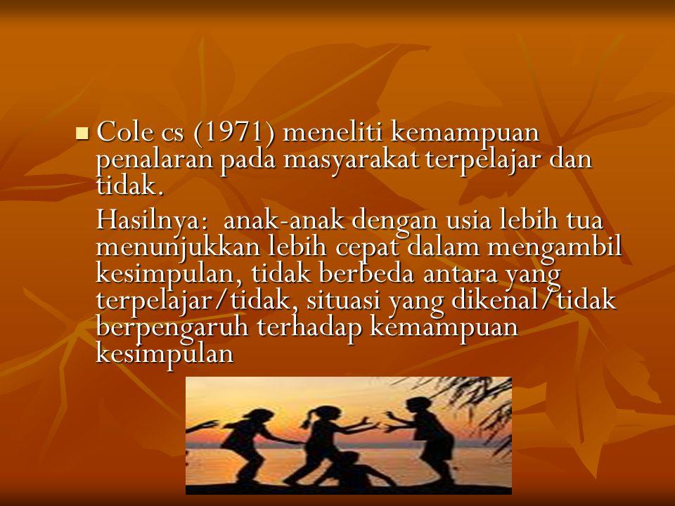 Cole cs (1971) meneliti kemampuan penalaran pada masyarakat terpelajar dan tidak.