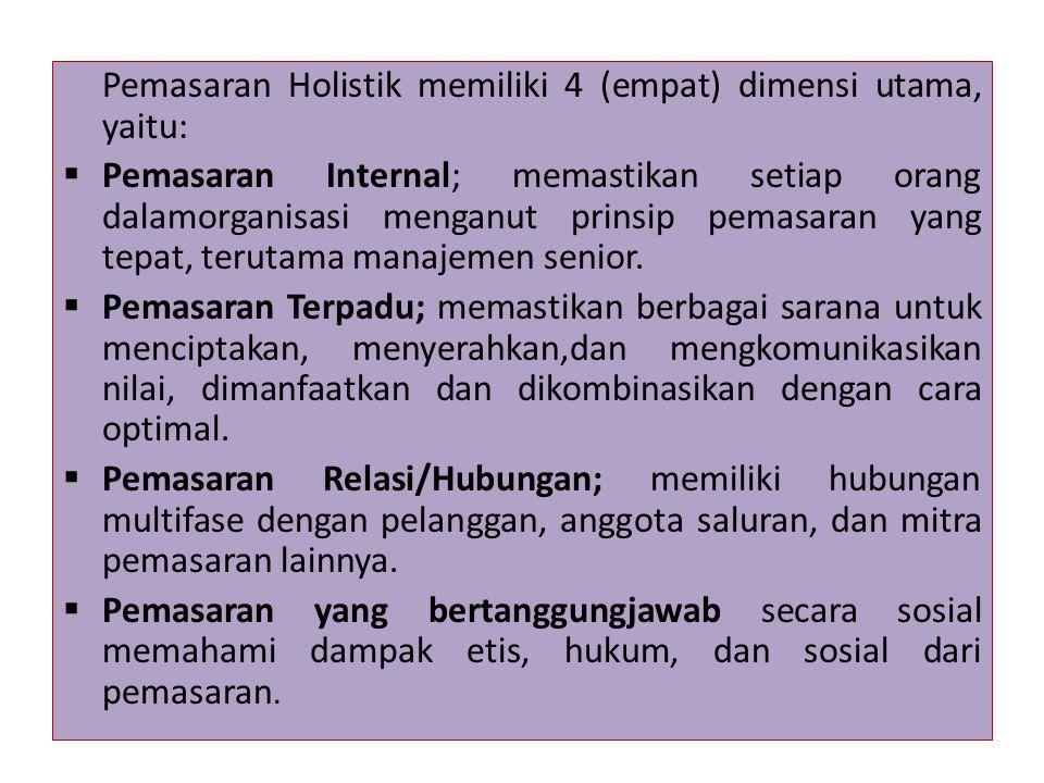 Pemasaran Holistik memiliki 4 (empat) dimensi utama, yaitu: