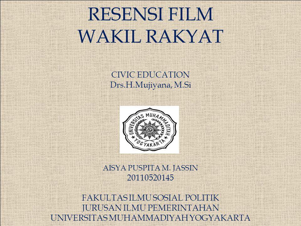 RESENSI FILM WAKIL RAKYAT CIVIC EDUCATION Drs. H. Mujiyana, M