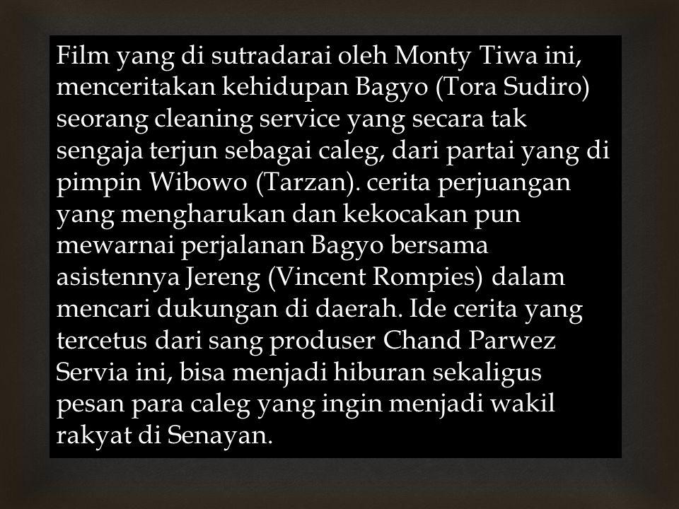 Film yang di sutradarai oleh Monty Tiwa ini, menceritakan kehidupan Bagyo (Tora Sudiro) seorang cleaning service yang secara tak sengaja terjun sebagai caleg, dari partai yang di pimpin Wibowo (Tarzan).