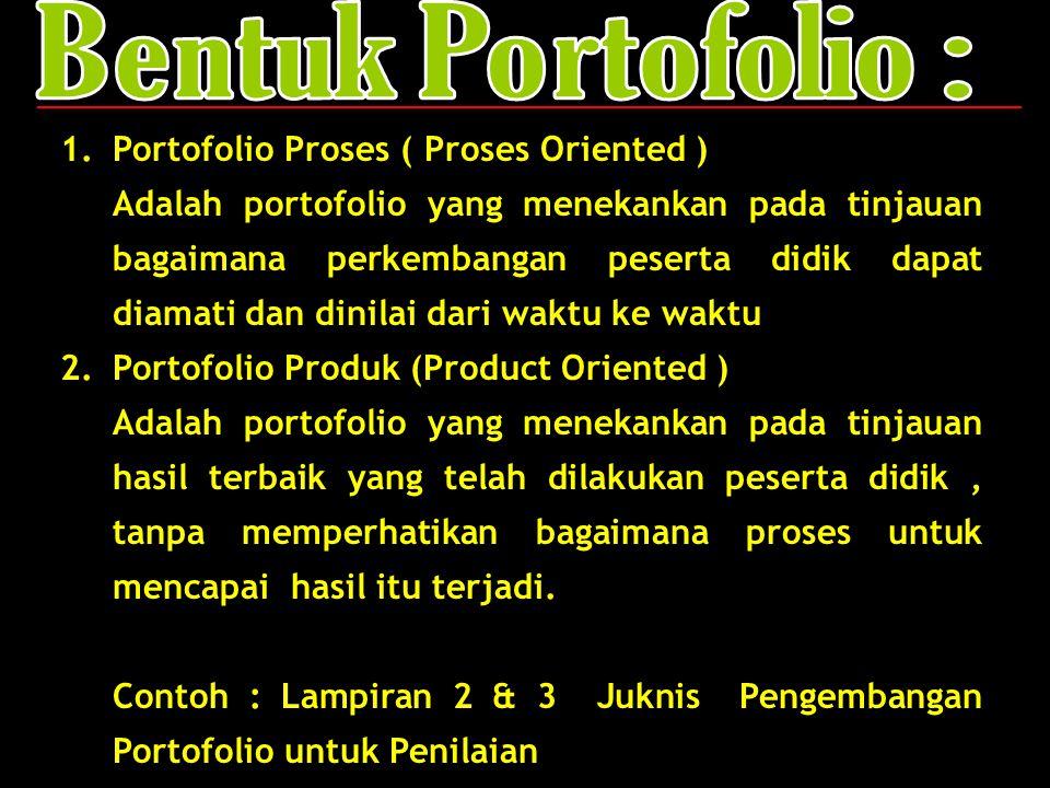 Bentuk Portofolio : Portofolio Proses ( Proses Oriented )