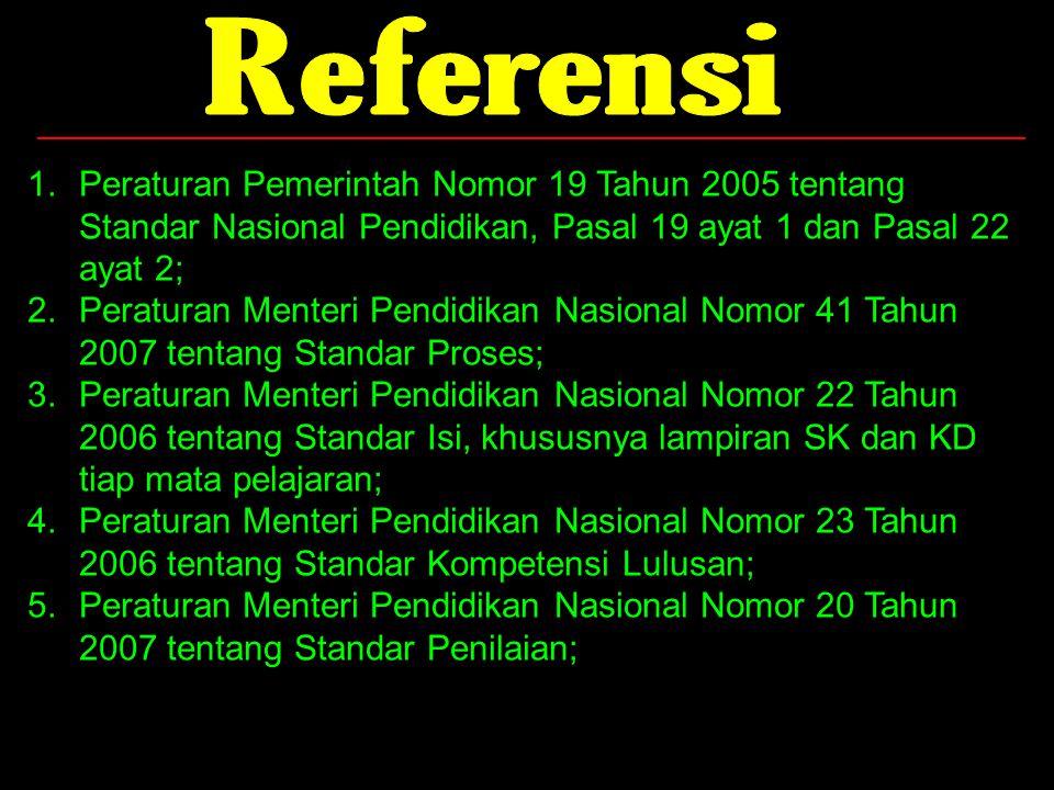 Referensi Peraturan Pemerintah Nomor 19 Tahun 2005 tentang Standar Nasional Pendidikan, Pasal 19 ayat 1 dan Pasal 22 ayat 2;
