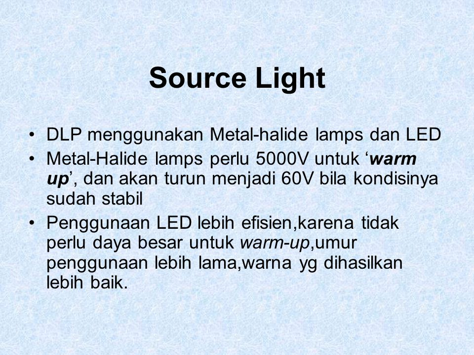 Source Light DLP menggunakan Metal-halide lamps dan LED