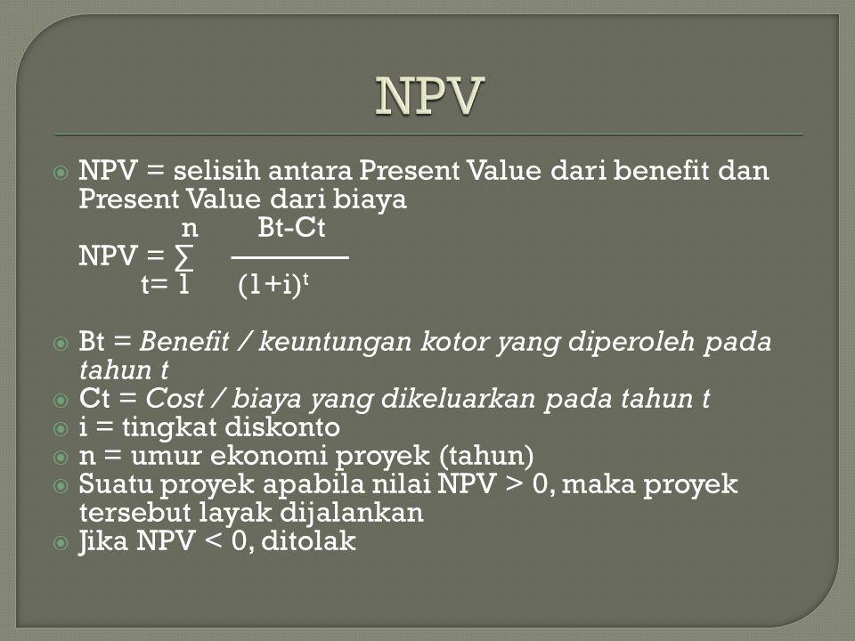 NPV NPV = selisih antara Present Value dari benefit dan Present Value dari biaya. n Bt-Ct. NPV = ∑ ————