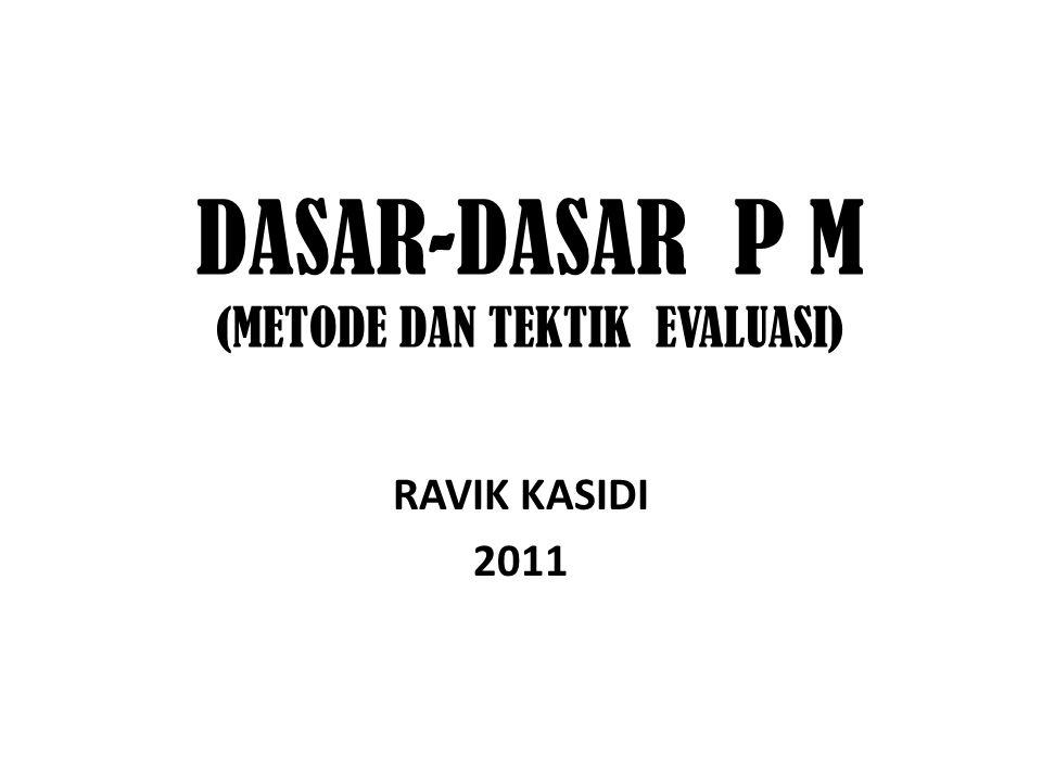 DASAR-DASAR P M (METODE DAN TEKTIK EVALUASI)