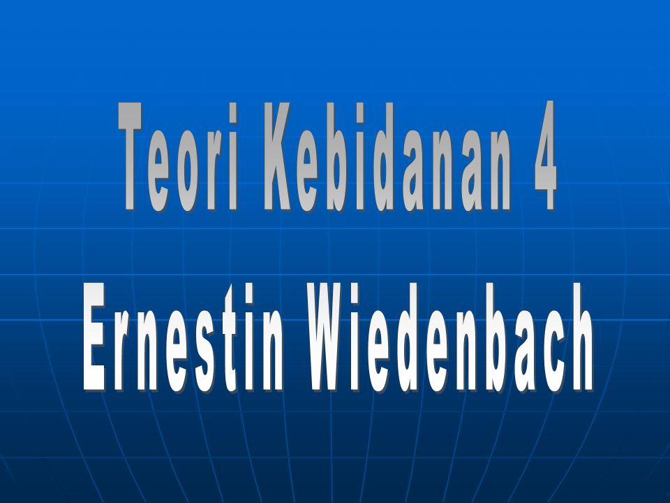 Teori Kebidanan 4 Ernestin Wiedenbach