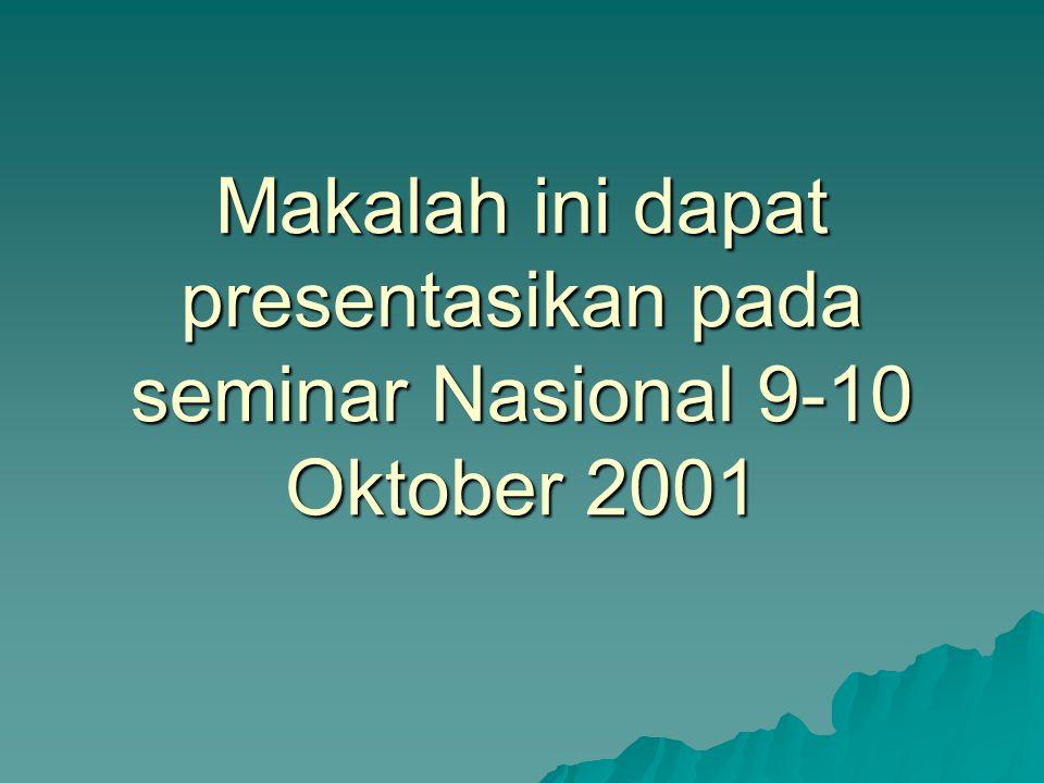 Makalah ini dapat presentasikan pada seminar Nasional 9-10 Oktober 2001
