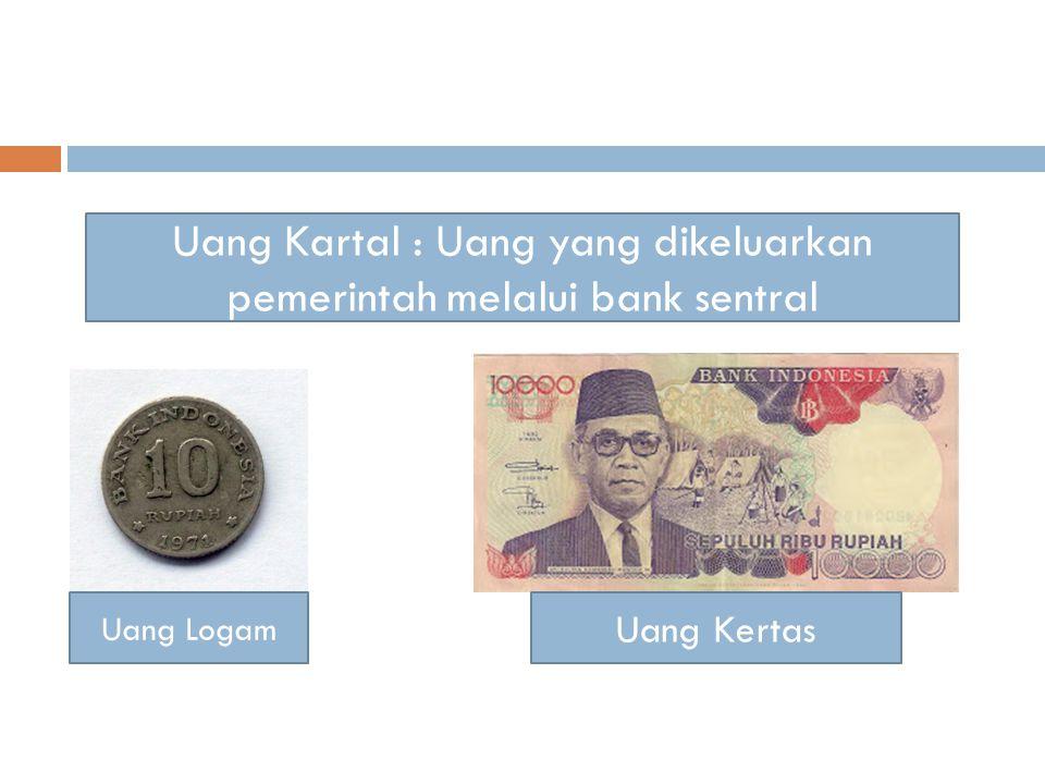 Uang Kartal : Uang yang dikeluarkan pemerintah melalui bank sentral