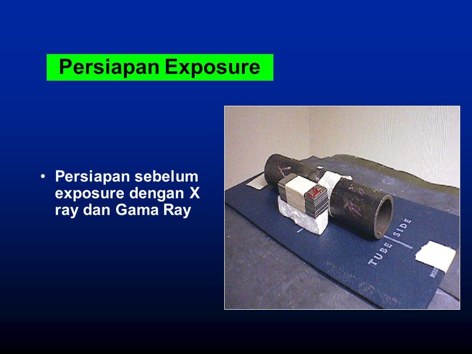 Persiapan Exposure Persiapan sebelum exposure dengan X ray dan Gama Ray.