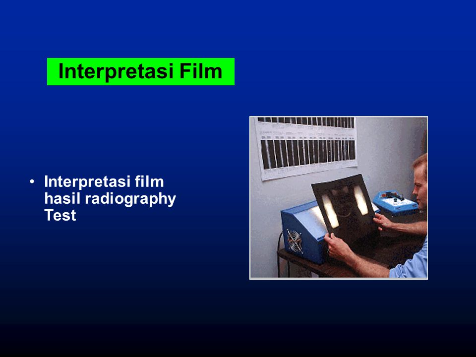 Interpretasi Film Interpretasi film hasil radiography Test