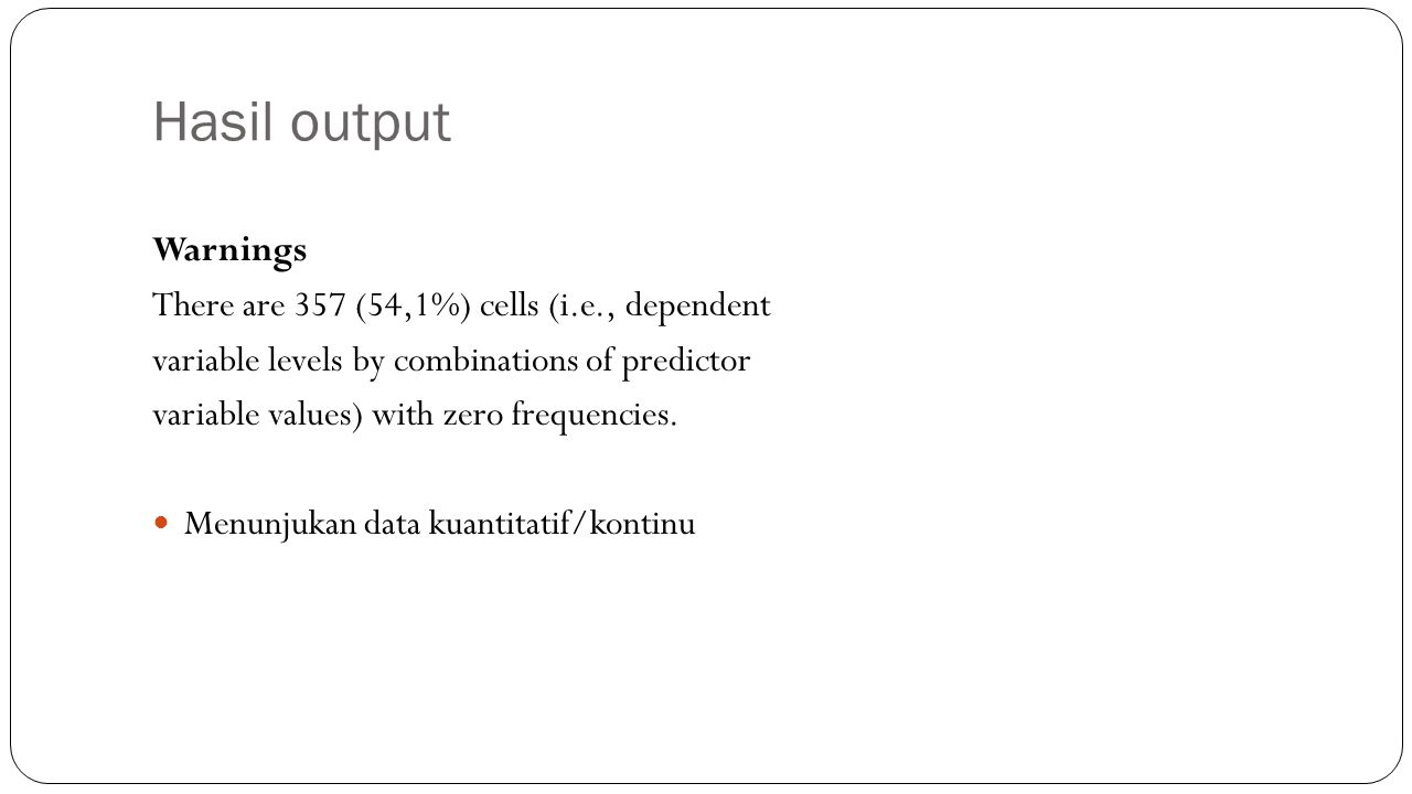 Hasil output Warnings There are 357 (54,1%) cells (i.e., dependent