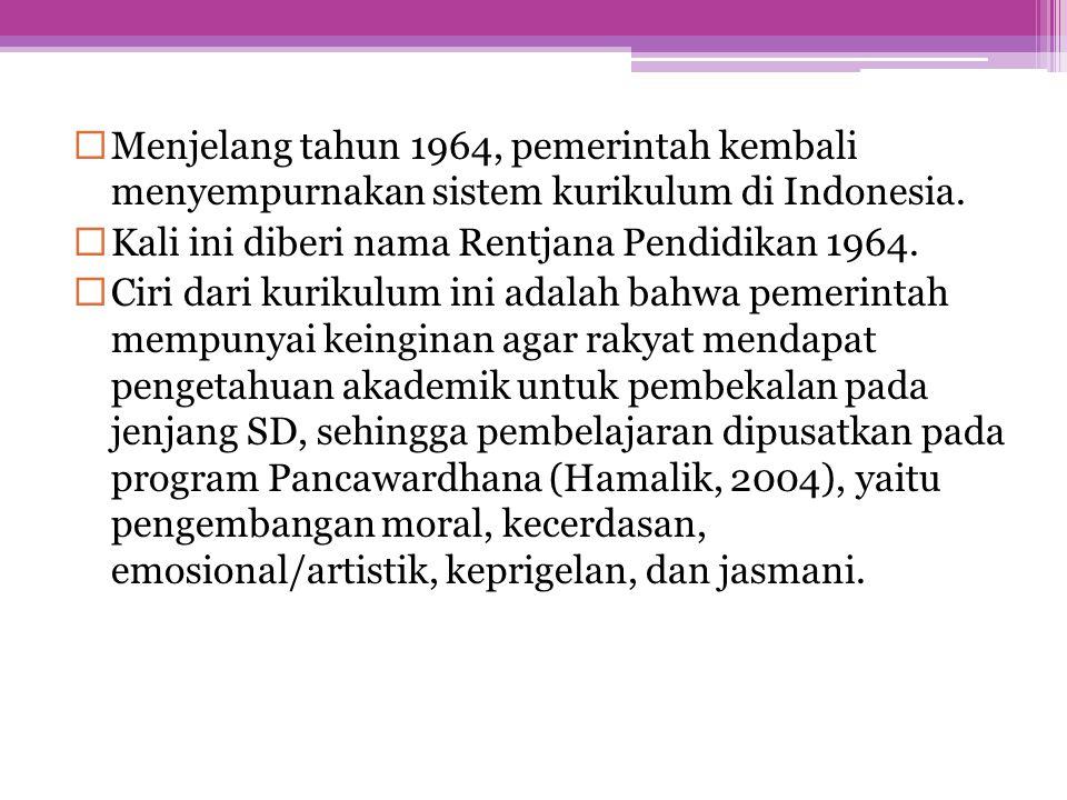 Menjelang tahun 1964, pemerintah kembali menyempurnakan sistem kurikulum di Indonesia.