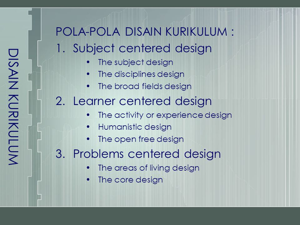 DISAIN KURIKULUM POLA-POLA DISAIN KURIKULUM : Subject centered design