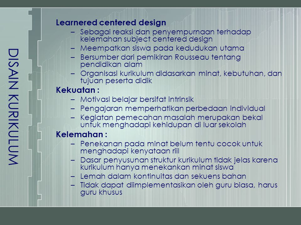 DISAIN KURIKULUM Learnered centered design Kekuatan : Kelemahan :