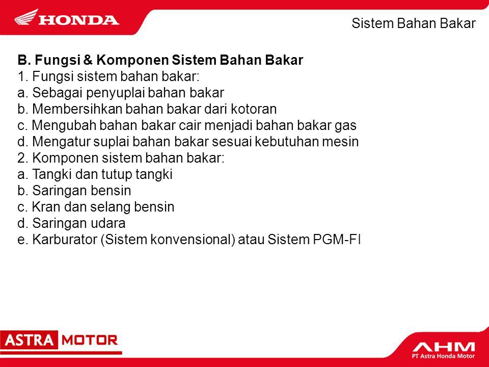 Sistem Bahan Bakar B. Fungsi & Komponen Sistem Bahan Bakar. 1. Fungsi sistem bahan bakar: a. Sebagai penyuplai bahan bakar.