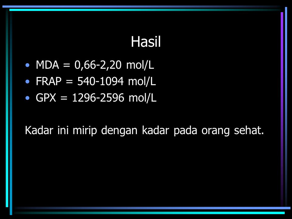 Hasil MDA = 0,66-2,20 mol/L FRAP = 540-1094 mol/L