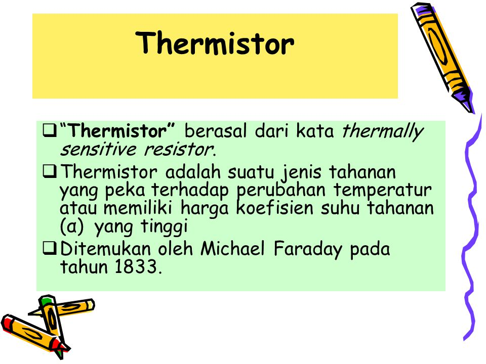 Thermistor Thermistor berasal dari kata thermally sensitive resistor.