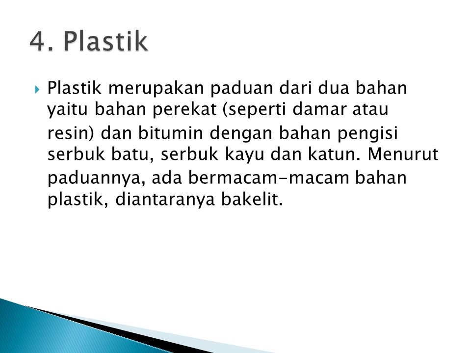 4. Plastik Plastik merupakan paduan dari dua bahan yaitu bahan perekat (seperti damar atau.