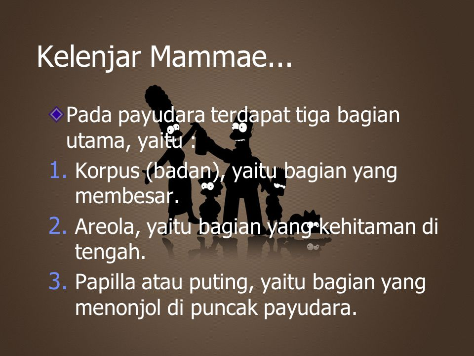 Kelenjar Mammae... Pada payudara terdapat tiga bagian utama, yaitu :