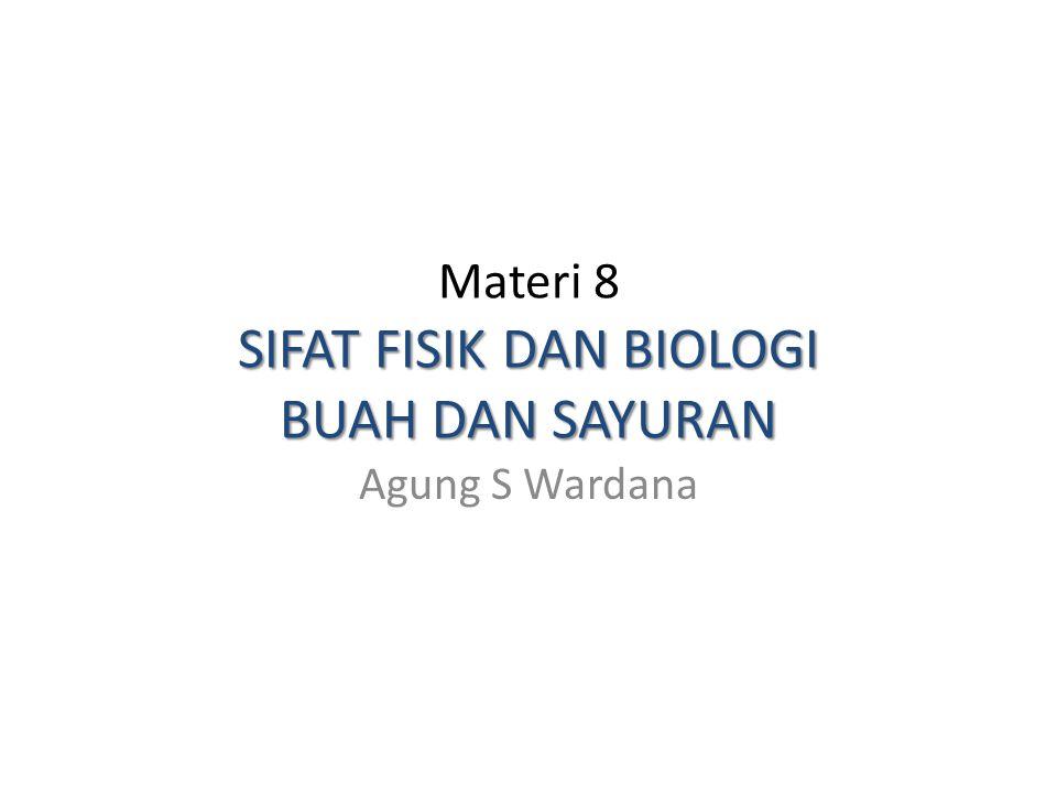 Materi 8 SIFAT FISIK DAN BIOLOGI BUAH DAN SAYURAN