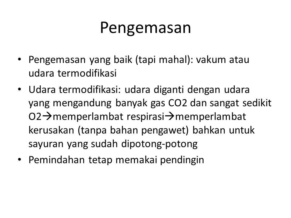 Pengemasan Pengemasan yang baik (tapi mahal): vakum atau udara termodifikasi.